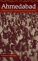Ahmedabad: Shock City of Twentieth-Century India