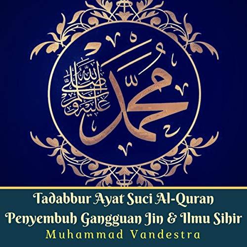Tadabbur Ayat Suci Al-Quran Penyembuh Gangguan Jin & Ilmu Sihir [Tadabbur Al-Quran Holy Verses of Jin Disorders and Magic Science] cover art