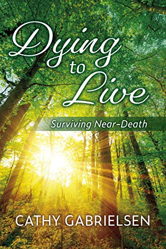Dying to Live: Surviving Near-Death
