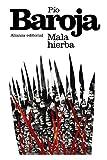Mala hierba (El libro de bolsillo - Bibliotecas de autor - Biblioteca Baroja)