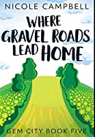 Where Gravel Roads Lead Home: Premium Hardcover Edition