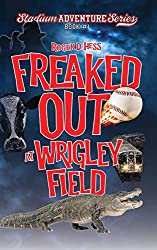 Freaked Out at Wrigley Field by Roger D. Hess