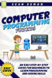 Computer Programming for Kids: An Easy Step-by-Step Guide For Beginners To Learn Programming And Coding Skills