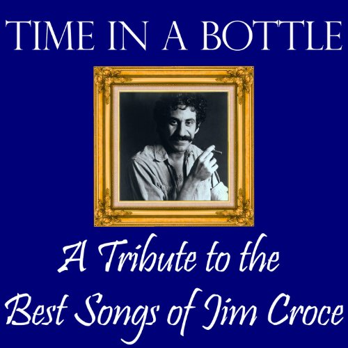 Time in a Bottle: A Tribute to the Best Songs of Jim Croce