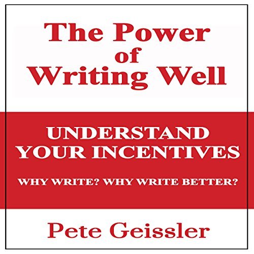 Writing: Understand Your Incentives. Why Write? Why Write Better? audiobook cover art