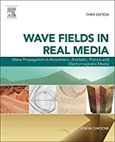 Wave Fields in Real Media: Wave Propagation in Anisotropic, Anelastic, Porous and Electromagnetic Media (Volume 38) (Handbook of Geophysical Exploration: Seismic Exploration, Volume 38)