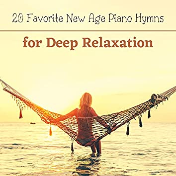 20 Favorite New Age Piano Hymns for Deep Relaxation