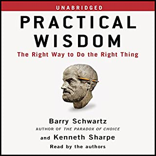Practical Wisdom     The Right Way to Do the Right Thing              By:                                                                                                                                 Barry Schwartz,                                                                                        Kenneth Sharpe                               Narrated by:                                                                                                                                 Barry Schwartz                      Length: 10 hrs and 46 mins     74 ratings     Overall 3.8