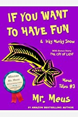 IF YOU WANT TO HAVE FUN: Two Silly Children's Stories About Imagination in Dr. Seuss Style Rhyme (Meus Tales #3) Kindle Edition