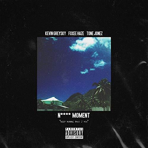 Nigga Moment(feat. Foxee Haze & Tone Jonez) [Explicit]