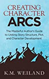 Creating Character Arcs: The Masterful Author's Guide to Uniting Story Structure,...