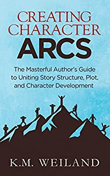 Creating Character Arcs: The Masterful Author's Guide to Uniting Story Structure, Plot, and Character Development (Helping Writers Become Authors Book 7) (English Edition) por [K.M. Weiland]
