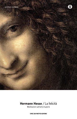 La felicità (Mondadori): Meditazioni sull'arte di gioire (Oscar scrittori moderni Vol. 1799)