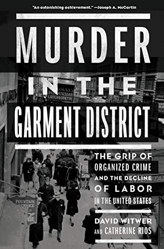 Murder in the Garment District: The Grip of Organized Crime and the Decline of Labor in the United States (English Edition)