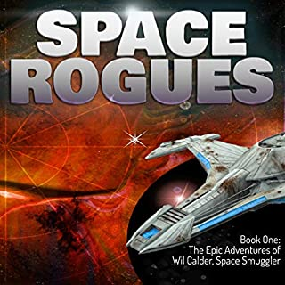 The Epic Adventures of Wil Calder, Space Smuggler     Space Rogues, Book 1              By:                                                                                                                                 John Wilker                               Narrated by:                                                                                                                                 KC Johnston                      Length: 5 hrs and 53 mins     15 ratings     Overall 4.4