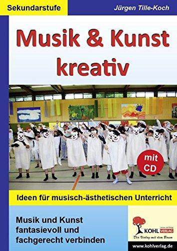 Musik & Kunst kreativ: Ideen für musisch-ästhetischen Unterricht in der Sekundarstufe