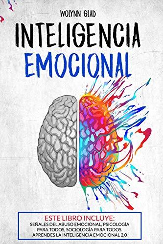 Inteligencia Emocional: ESTE LIBRO INCLUYE: Señales del Abuso Emocional, Psicología Para Todos, Sociología Para Todos. Aprende Inteligencia 2.0 (¡Crecimiento Personal!)