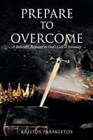 Prepare To Overcome: A Believer's Response to God's Call to Intimacy