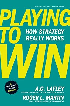 Playing to Win: How Strategy Really Works by [A.G. Lafley, A. G. Lafley, Roger L. Martin, Roger Martin]