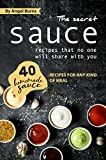 The Secret Sauce Recipes That No One Will Share with You: 40 Homemade Sauce Recipes for Any Kind of Meal (English Edition)