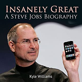 Insanely Great: A Steve Jobs Biography                   By:                                                                                                                                 Kyle Williams                               Narrated by:                                                                                                                                 Stephen Paul Aulridge Jr                      Length: 31 mins     22 ratings     Overall 4.2