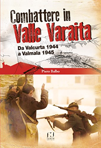 Combattere in valle Varaita. Da Valcurta 1944 a Valmala 1945