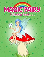 Magic Fairy Coloring Book: Magic Fairy Coloring Book Coloring Book. Magic Fairy Coloring Book For Kids. 50 Story Paper Pages. 8.5 in x 11 in Cover.
