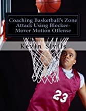 Coaching Basketball's Zone Attack Using Blocker-Mover Motion Offense