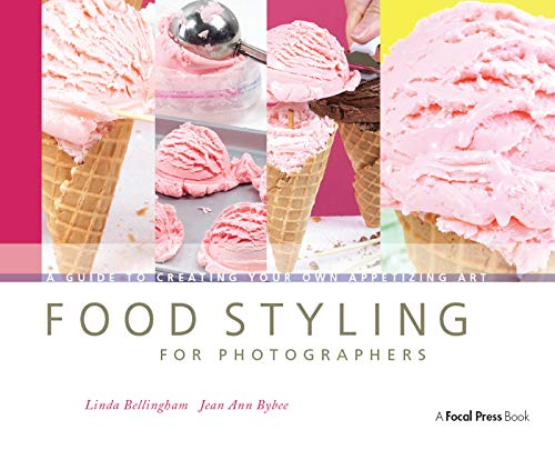 Food Styling for Photographers: A Guide to Creating Your Own Appetizing Art (English Edition)
