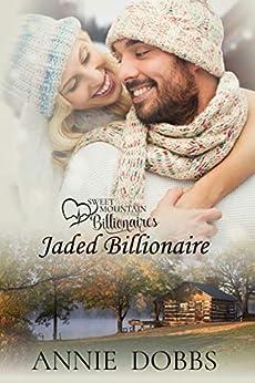Jaded Billionaire (Sweet Mountain Billionaires Book 1) by [Annie Dobbs]