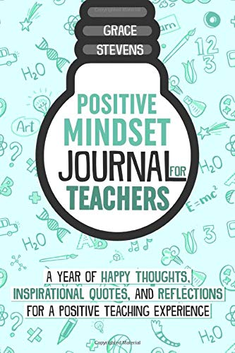 Positive Mindset Journal For Teachers: A Year of Happy Thoughts, Inspirational Quotes, and Reflections for a Positive Teaching Experience (Teacher Gift Edition, Heart & Flowers Graphics)