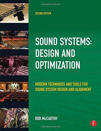 Sound System Design and Optimization: Modern Technoques and Tools for Sound System Design and Alignment: Modern Techniques and Tools for Sound System Design and Alignment
