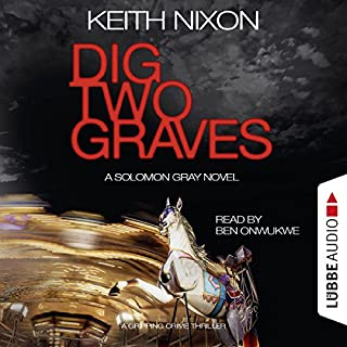 Dig Two Graves     The Detective Solomon Gray Series 1              By:                                                                                                                                 Keith Nixon                               Narrated by:                                                                                                                                 Ben Onwukwe                      Length: 6 hrs and 48 mins     4 ratings     Overall 4.8
