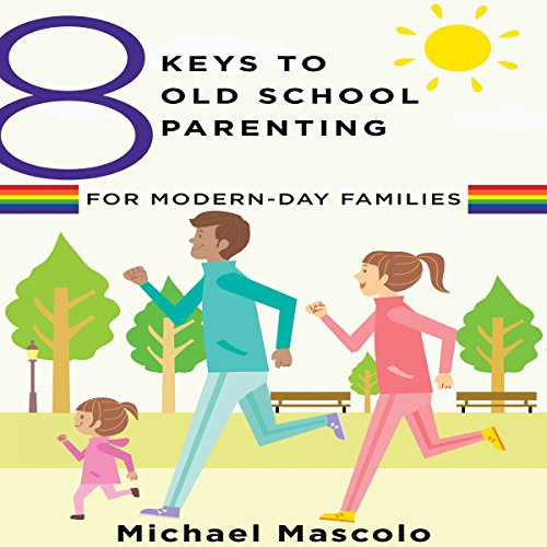 8 Keys to Old School Parenting for Modern-Day Families audiobook cover art