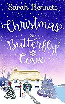 Christmas at Butterfly Cove: A delightfully feel-good festive romance! (Butterfly Cove, Book 3) by [Sarah Bennett]