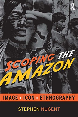 Scoping the Amazon: Image, Icon, and Ethnography (English Edition)