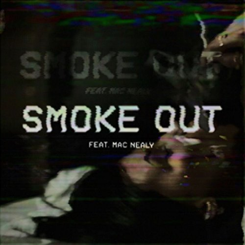 Smoke Out (feat. Mac Nealy) [Explicit]