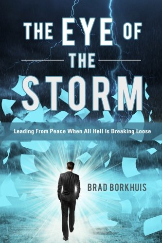 Eye of the Storm: Leading From Peace When All Hell Is Breaking Loose
