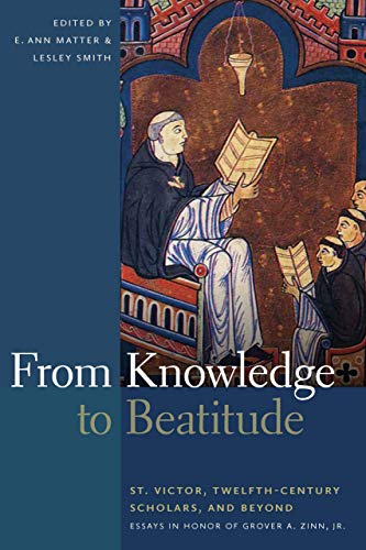 From Knowledge to Beatitude: St. Victor, Twelfth-century Scholars, and Beyond: Essays in Honor of Grover A. Zinn, Jr.