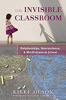 The Invisible Classroom: Relationships, Neuroscience & Mindfulness in School