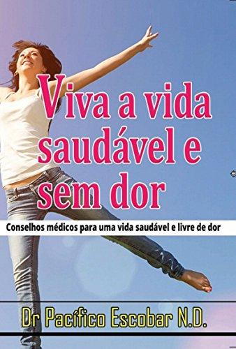 Viva a vida saudavel e sem dor: Conselho Medico Para uma vida suadavel e livre de dor (Portuguese Edition)