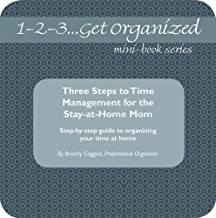 Three Steps to Time Management for the Stay-at-Home Mom (1-2-3 ... Get Organized)