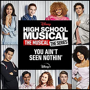 """You Ain't Seen Nothin' (From """"High School Musical: The Musical: The Series (Season 2)"""")"""