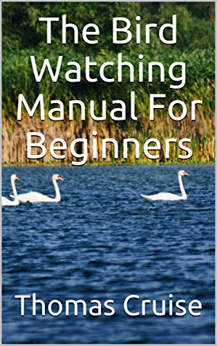 The Bird Watching Manual For Beginners