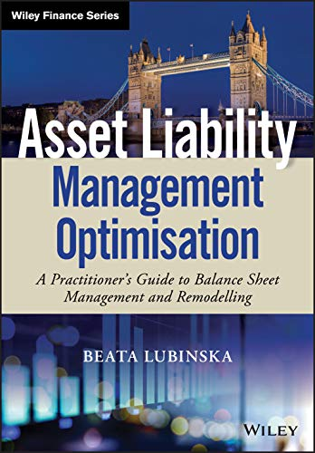 Compare Textbook Prices for Asset Liability Management Optimisation: A Practitioner's Guide to Balance Sheet Management and Remodelling Wiley Finance 1 Edition ISBN 9781119635482 by Lubinska, Beata
