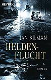 Heldenflucht: Roman von Kilman, Jan