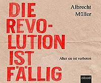 Die Revolution ist fllig: Aber sie ist verboten