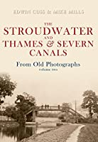 The Stroudwater and Thames and Severn Canals from Old Photographs