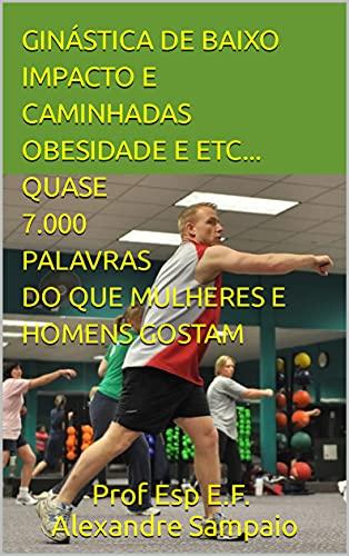 GINÁSTICA DE BAIXO IMPACTO E CAMINHADAS OBESIDADE E ETC... QUASE 7.000 PALAVRAS DO QUE MULHERES E HOMENS GOSTAM