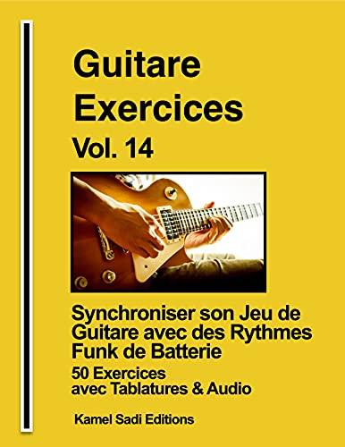 Guitare Exercices Vol. 14: Synchroniser son jeu de guitare avec des rythmes funk de batterie (French Edition)